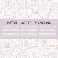 Metal waste recycling information poster. Line style vector illustration. There is place for your text